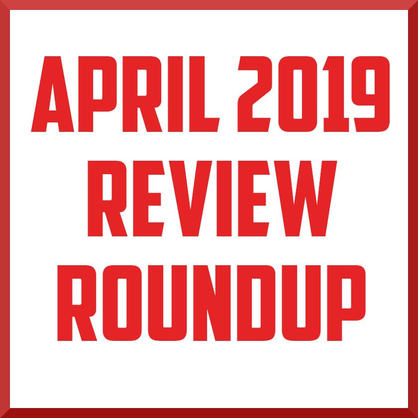 april 2019 review roundup.jpeg