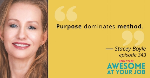 Purpose dominates method Stacey Boyle Be More Strategic in Business