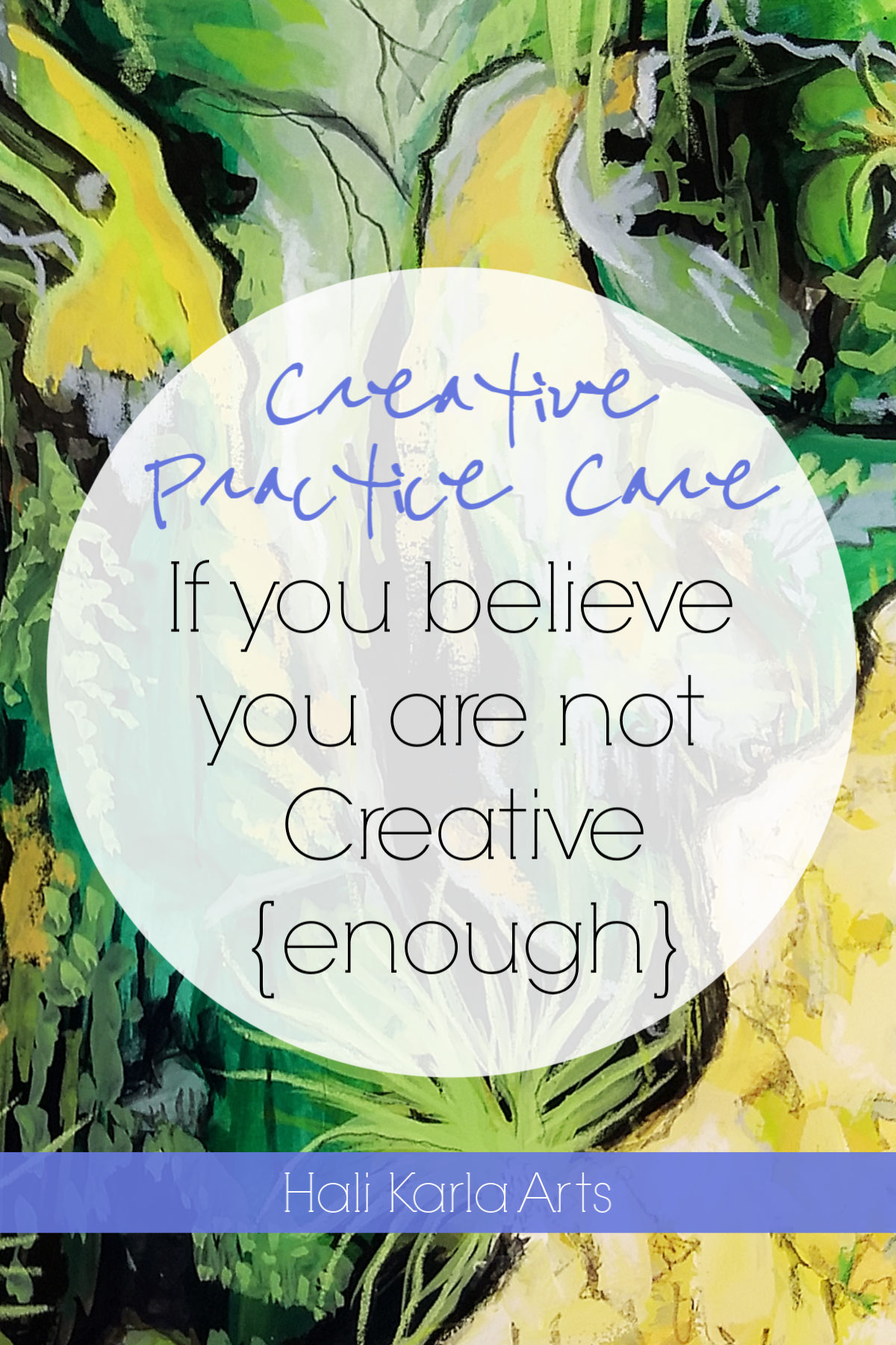 if you believe you are not creative {enough, at all, anymore} | Creative Practice Care note from Hali karla Arts
