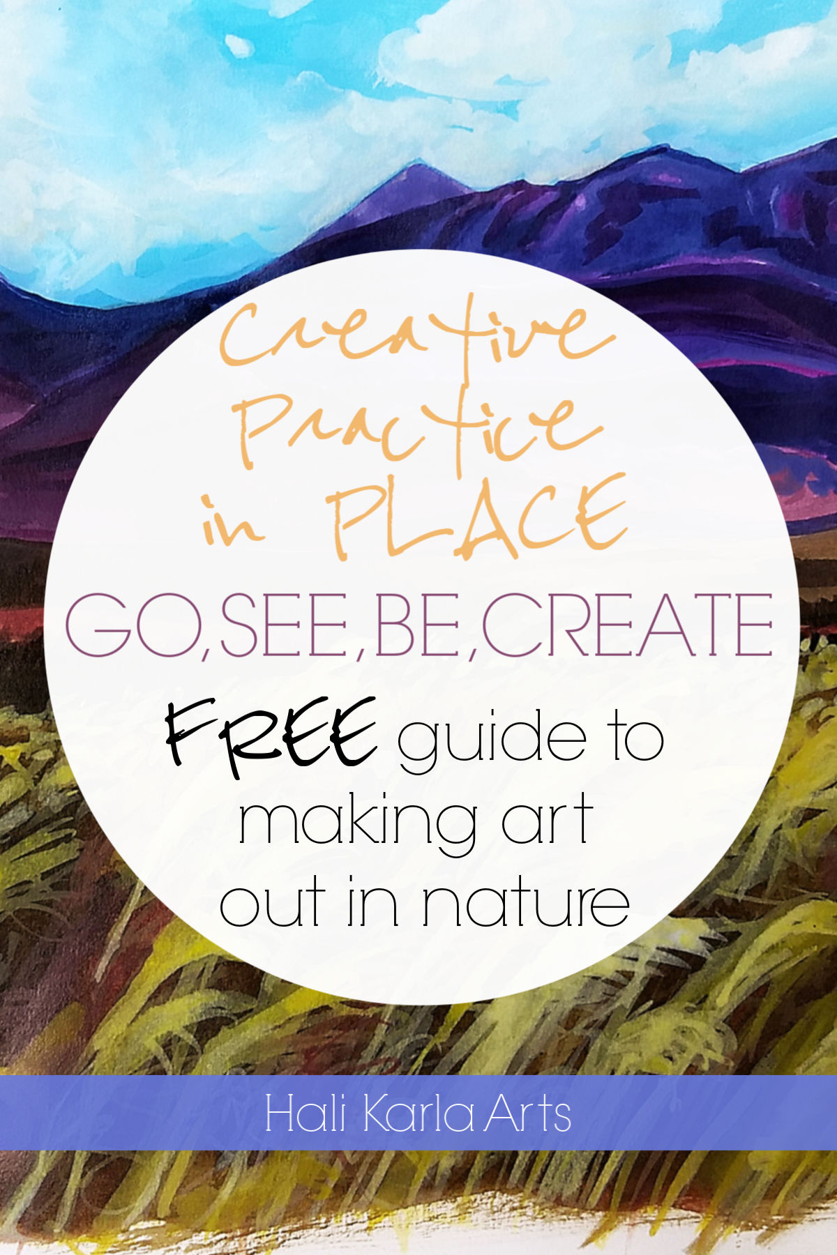 Free guide for exploring your Creative Practice outside - no plein air or art experience required. (Hali Karla Arts)
