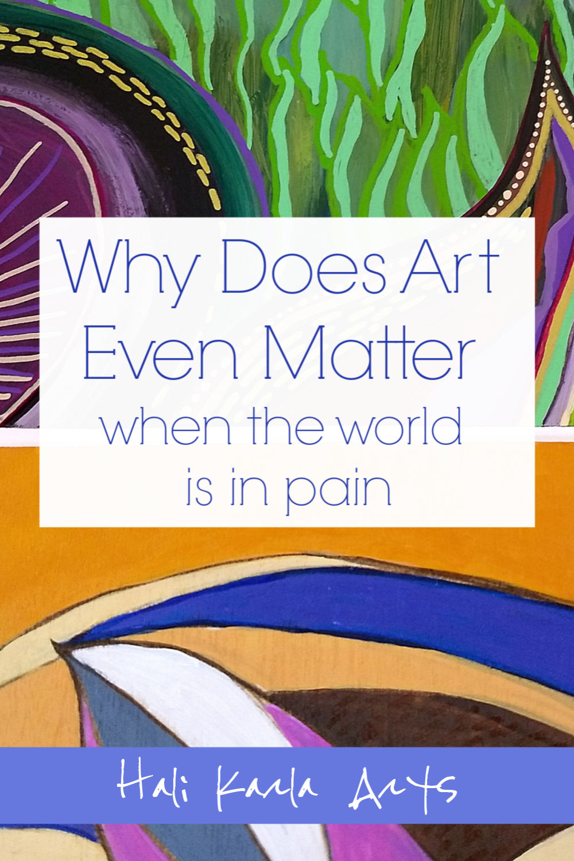 why art matters on those days when it seems like it just doesn't (Hali Karla Arts)