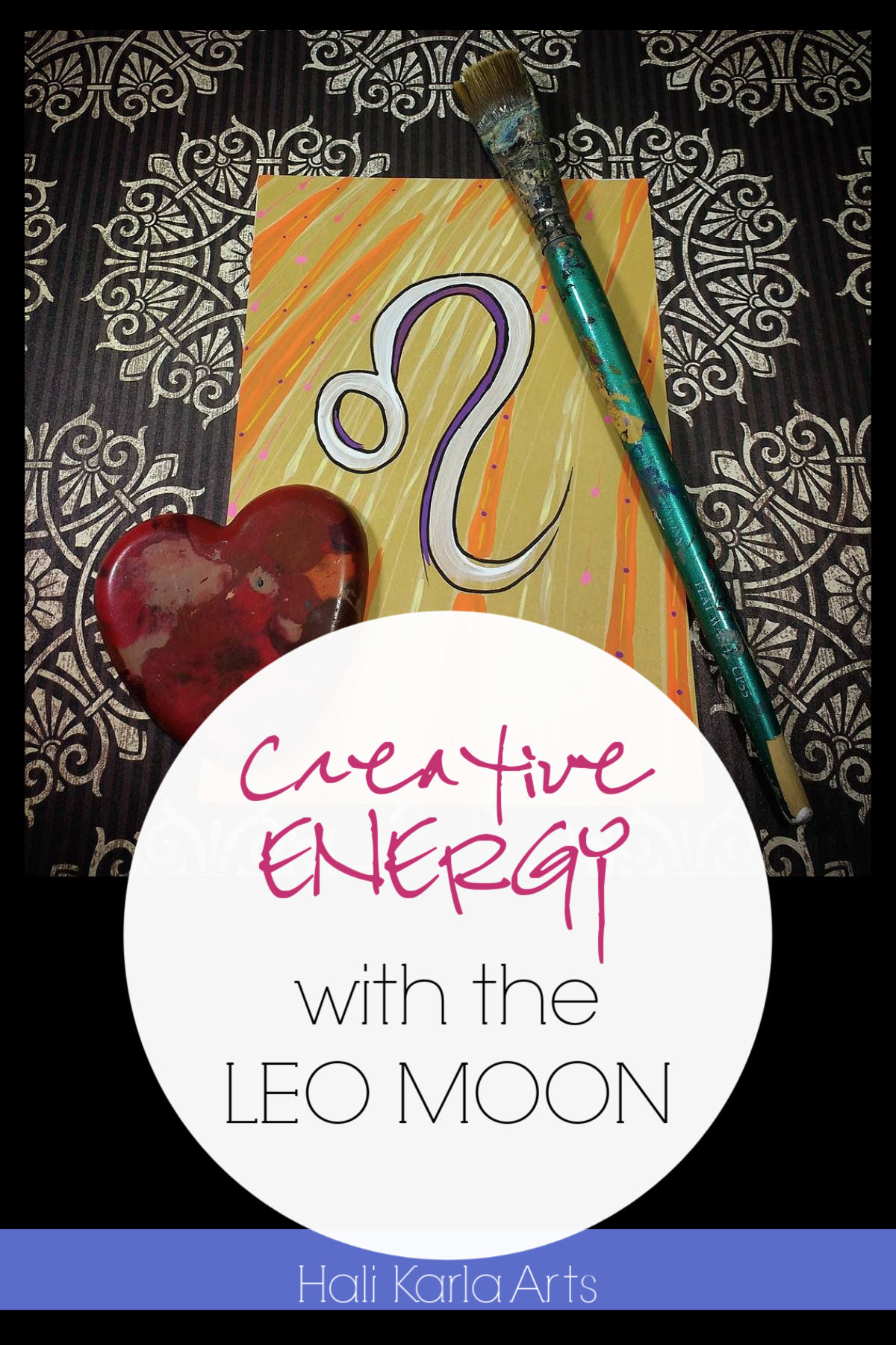 Creative Energy focus when the Moon is the the sign of Leo   Hali Karla Arts