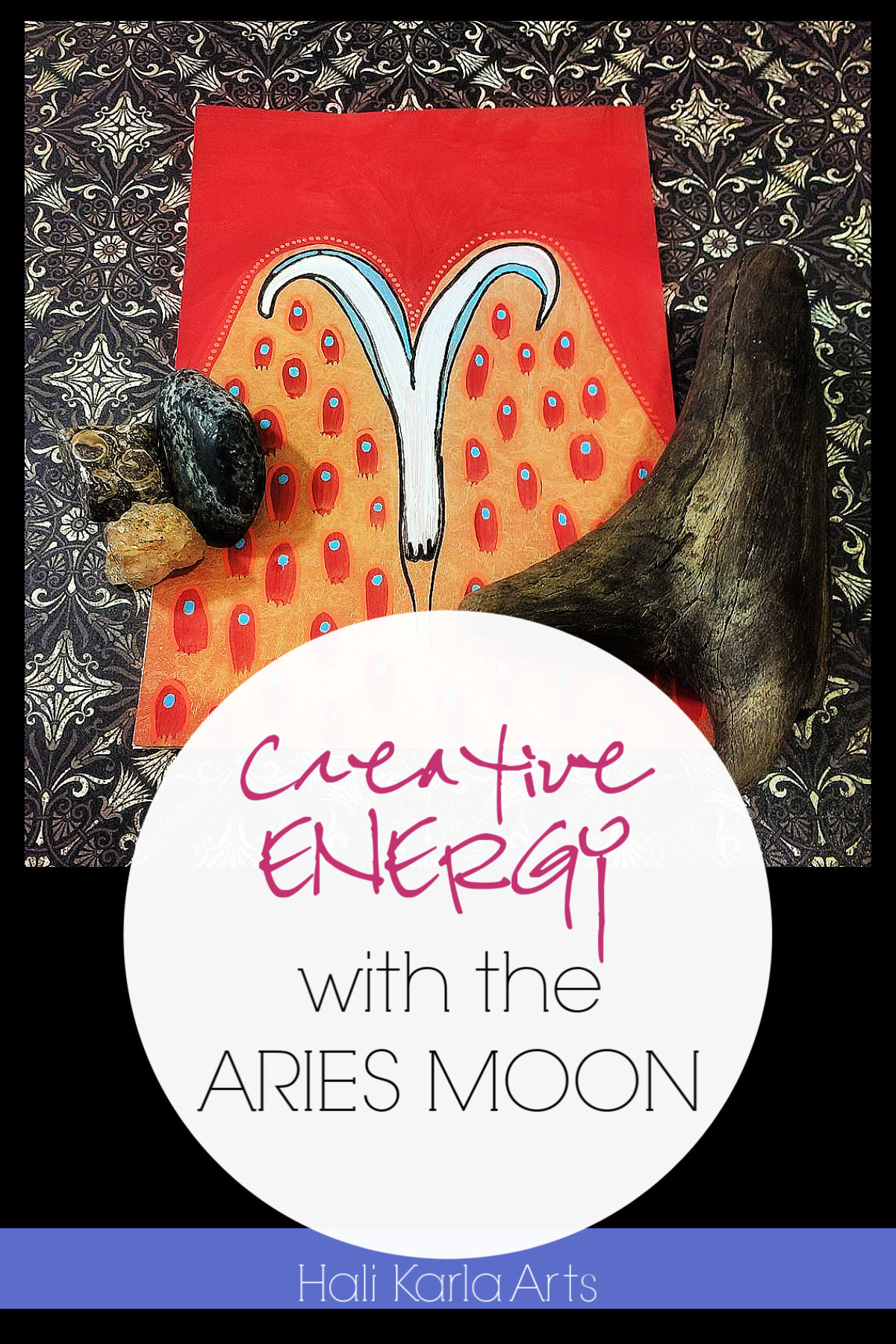 Creative Energy focus when the Moon is the the sign of ARIES | Hali Karla Arts