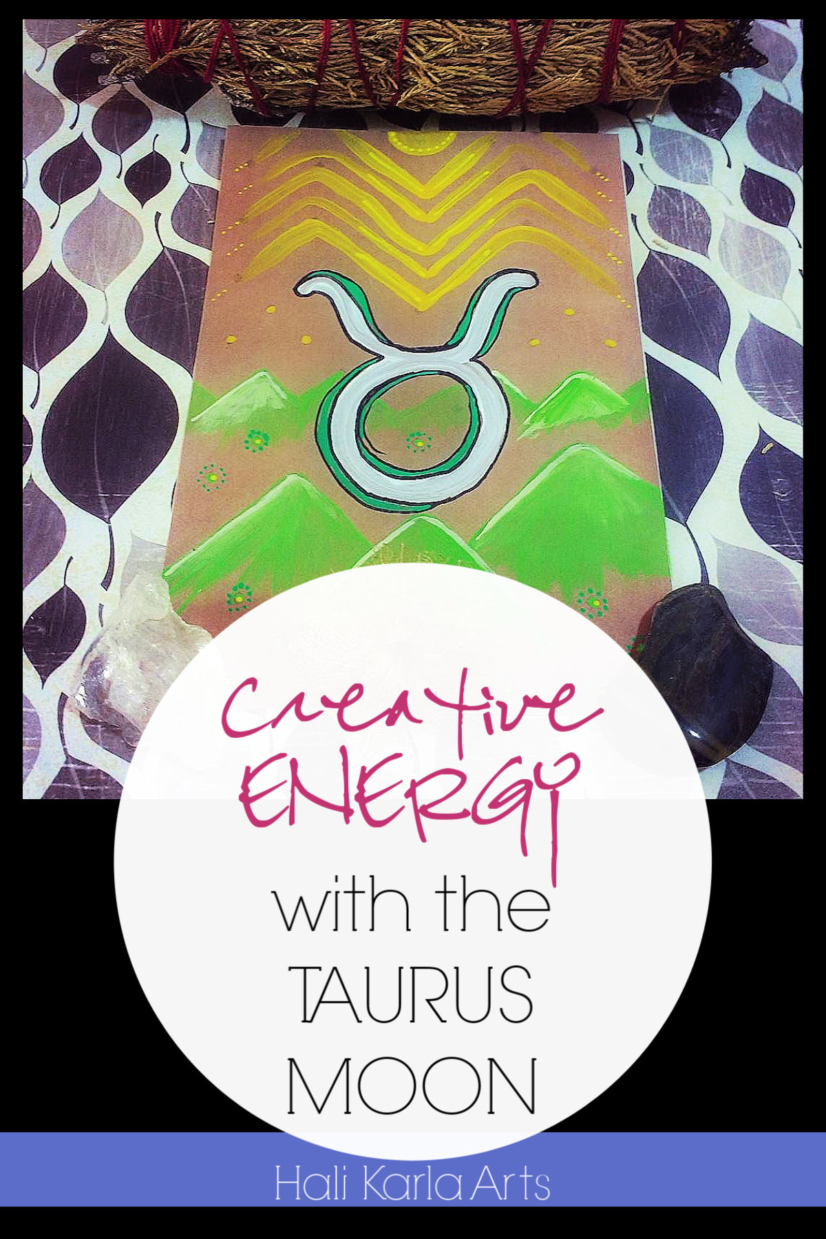 Creative Energy focus when the Moon is the the sign of TAURUS | Hali Karla Arts