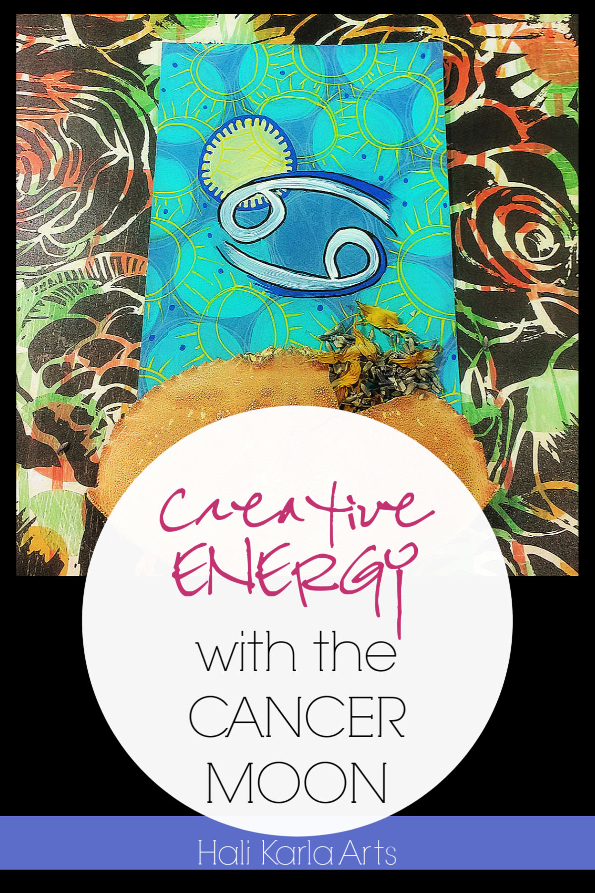 Creative Energy focus when the Moon is the the sign of CANCER | Hali Karla Arts