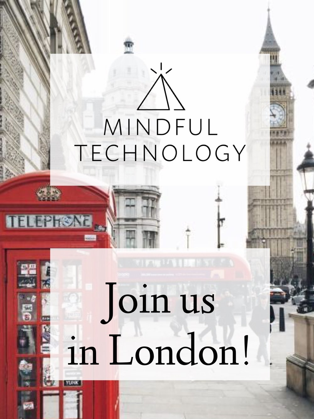 "A photo of Big Ben in London and a phone booth with the words over it, ""Mindful Technology. Join us in London!�"