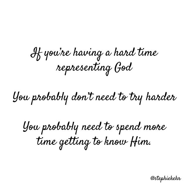 If you're having a hard time representing God... you probably don't need to try harder. You just need to spend more time getting to know Him. 📖 ✝️