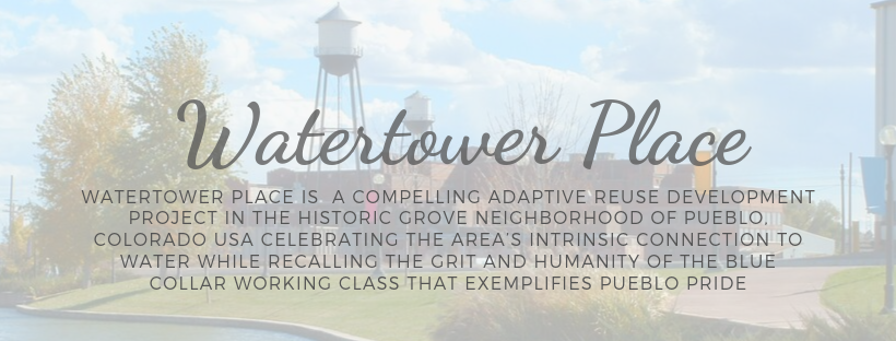 Watertower Place is a compelling redevelopment project in the historic Grove neighborhood of Pueblo, Colorado USA, celebrating the area's intrinsic connection to water while recalling the grit and humanity of the b.png