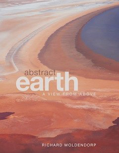 Abstract Earth - Photography Richard Woldendorp. Sandpiper Press, 2008
