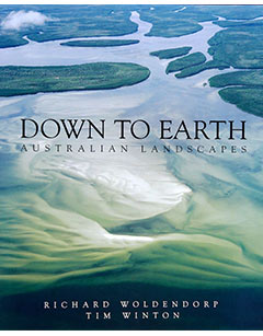 Down to Earth - Photography Richard Woldendorp. Text by Tim Winton. Fremantle Arts Centre Press, 1999 & 2003