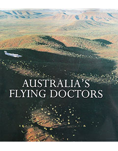 Australia's Flying Doctors - Photography Richard Woldendorp. Text by Roger McDonald. Pan Macmillan Australia 1994