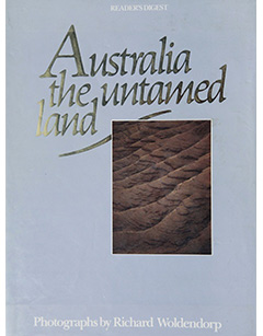 Australia the Untamed Land - Photography Richard Woldendorp. Reader's Digest, Sydney 1985; 2nd ed. 1989; 3rd ed. (soft cover) 1995; German ed. 1993