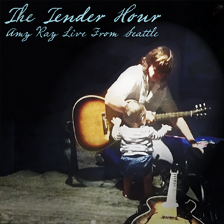 THE TENDER HOUR: AMY RAY LIVE FROM SEATTLE - RELEASED: 11.13.15