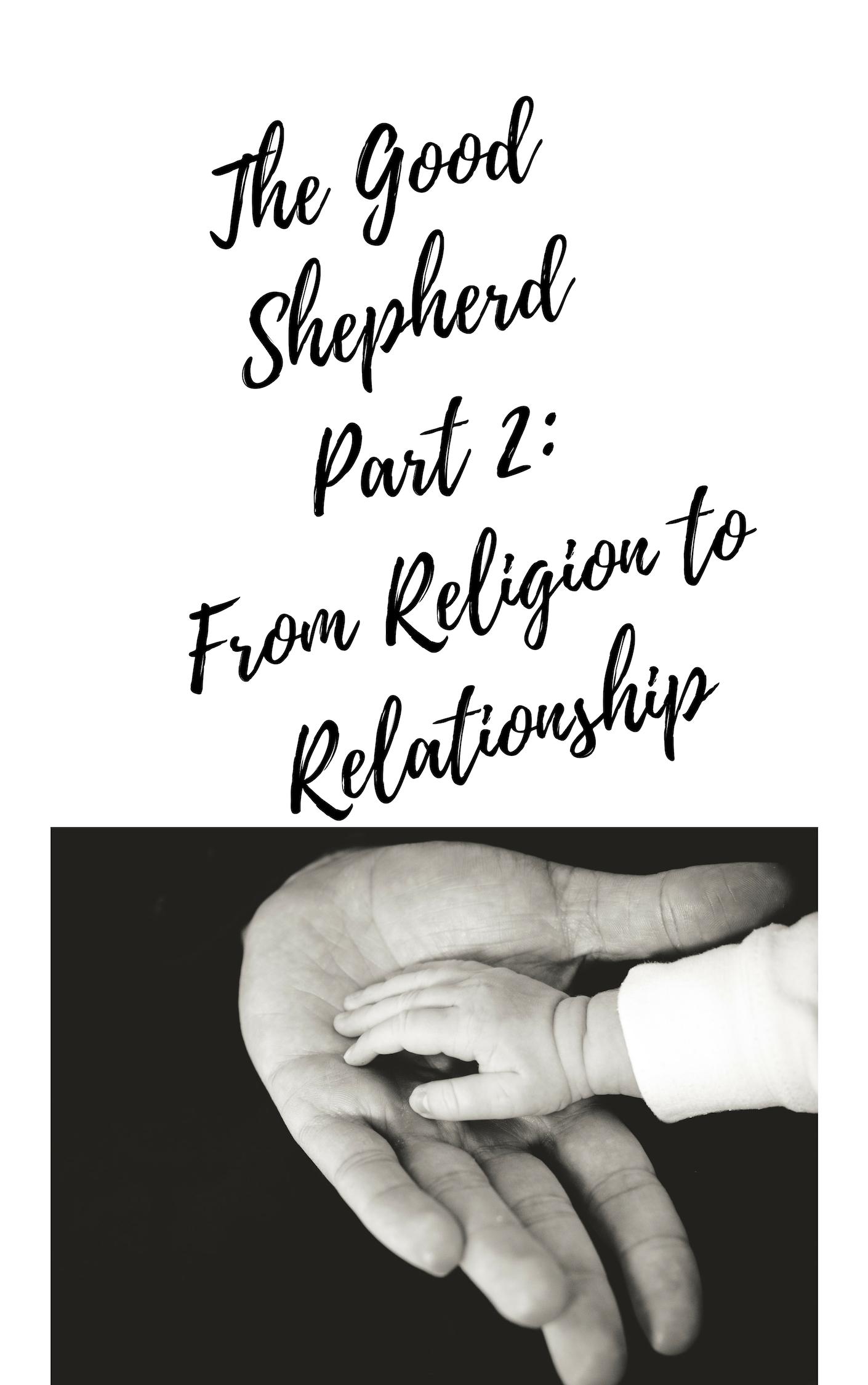 The Good Shepherd Part 2_ From Religion to Relationship.jpg