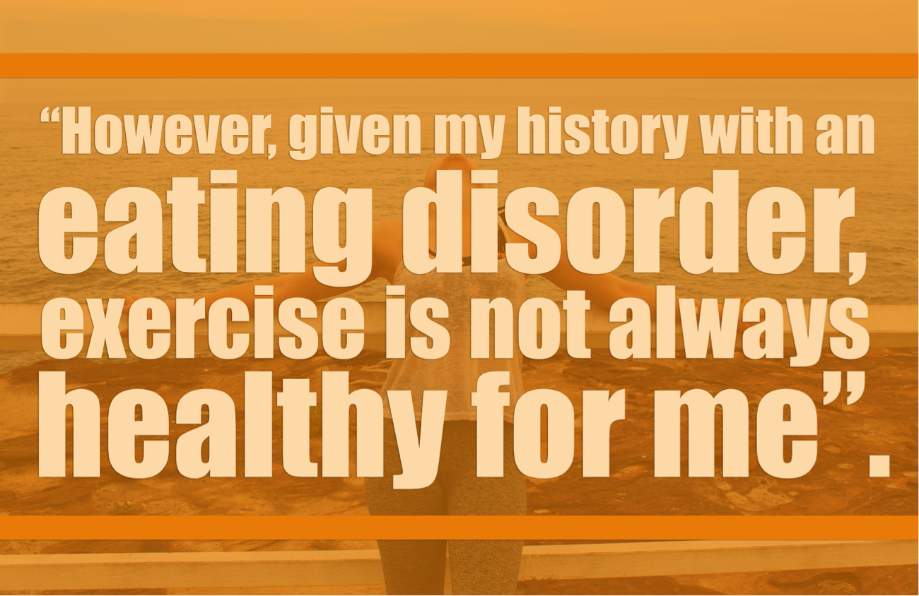 """[image description: The words """"However, given my history with an eating disorder, exercise is not always healthy for me"""" are written in pale yellow. Behind the words is the previous image of Ria leaning against the fence with an orange wash]."""
