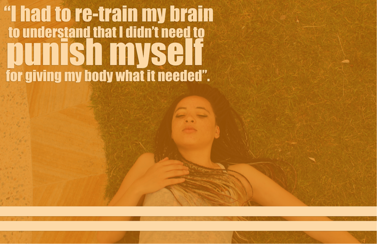 """[image description: the words """"I had to re-train my brain to understand that I didn't need to punish myself for giving my body what it needed"""" are written in pale yellow in the top left of the image. In the background, there is a photo of Ria lying on grass with her eyes closed. Her right arm is placed naturally on her chest and her left arm is stretched out. The image has an orange wash]."""