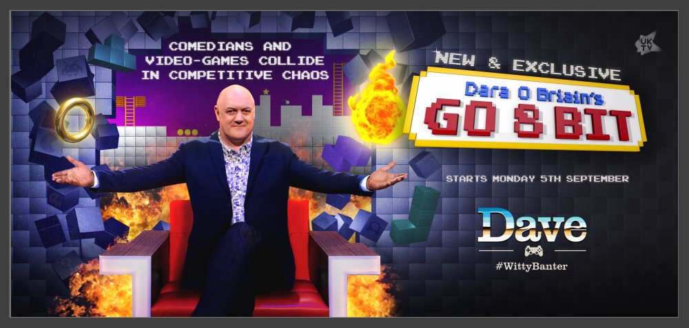 Dara Ó Briain's Go 8 Bit  (series 1-3)   UKTV Dave / DLT Entertainment   Team captains Steve McNeil  & Sam Pamphilon guide their celebrity teammates through five rounds of increasingly competitive, hilarious gaming contests with the winning team crowned '8 Bit Champion'.  Hosted by comedian and gaming enthusiast  Dara Ó Briain  with   Ellie Gibson on hand to adjudicate, commentate, and generally wind up the contestants.