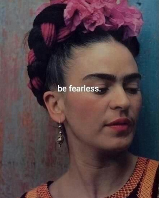 Be fearless. Try, support, guide, help each other 👑 #fridakahlo #lucynetwork #befearless