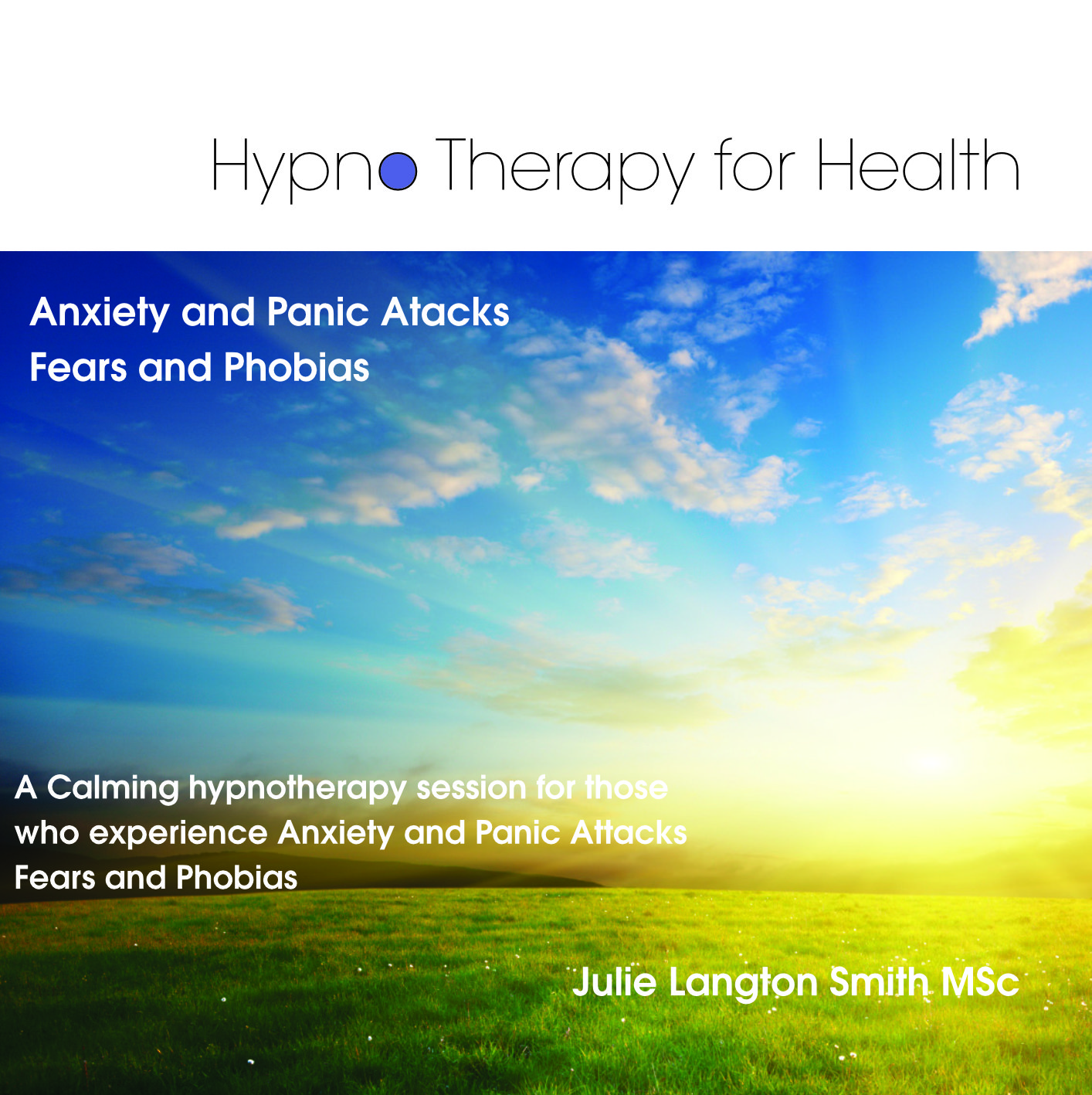 Hypnotherapy - Anxiety, panic attacks, fears and phobias.