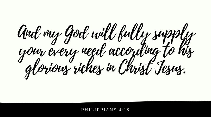 And my God will fully supply your every need according to his glorious riches in Christ Jesus..jpg