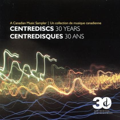 Canadian Music Sampler: Centrediscs 30 Years - iTunes | Amazon