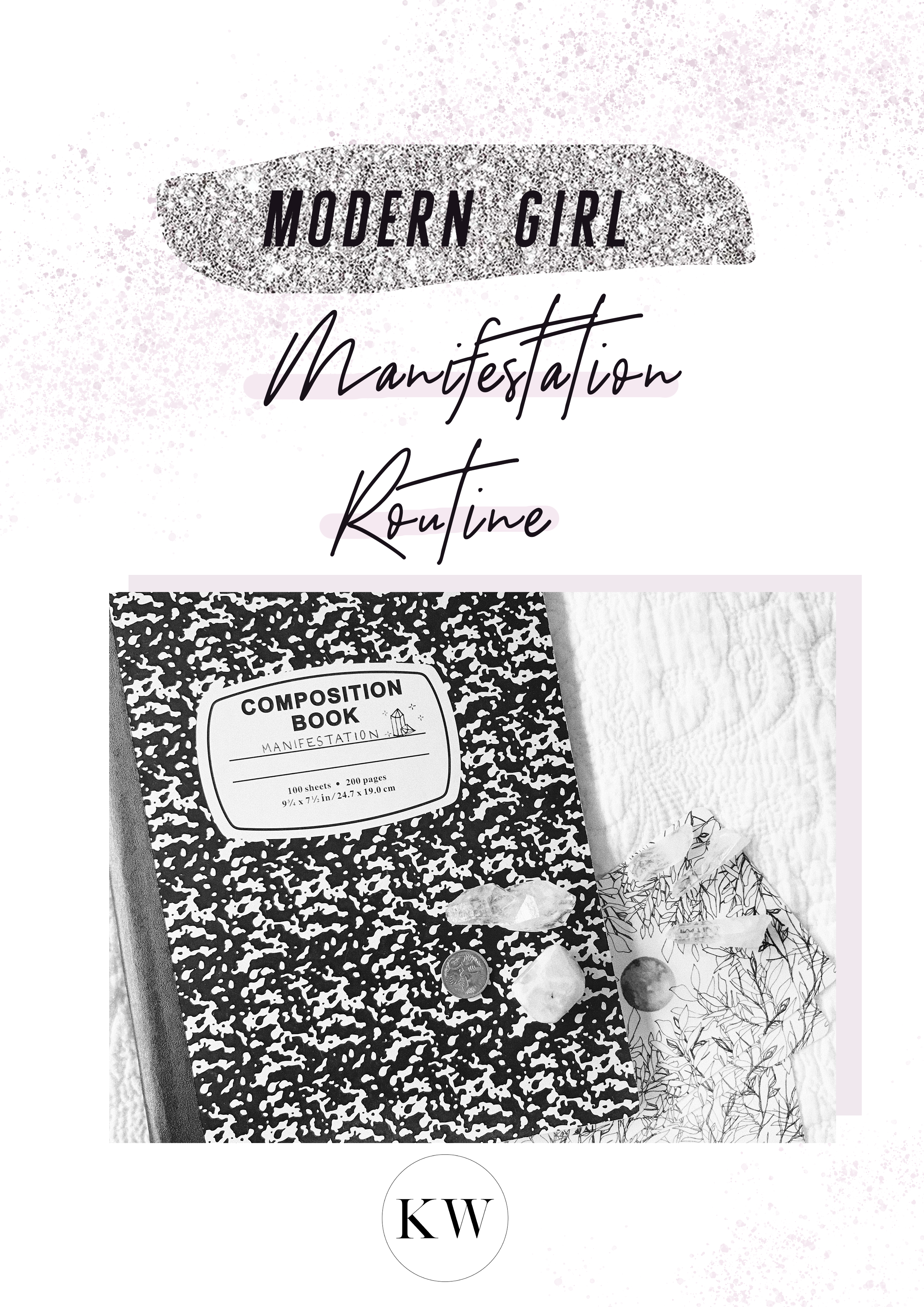The Modern Girl Manifestation Routine Guide  COMPLIMENTARY DOWNLOAD from the KW resource library by subscribing to Kimberley's blog here. -