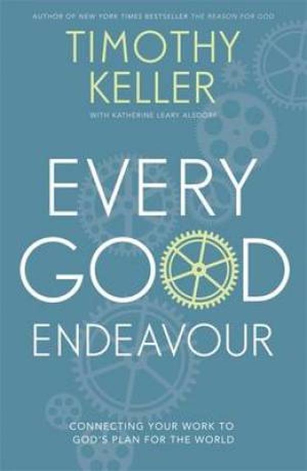 """""""Every Good Endeavor"""" by Tim Keller"""