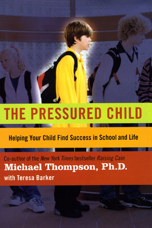 """""""The Pressured Child"""" by Michael Thompson"""
