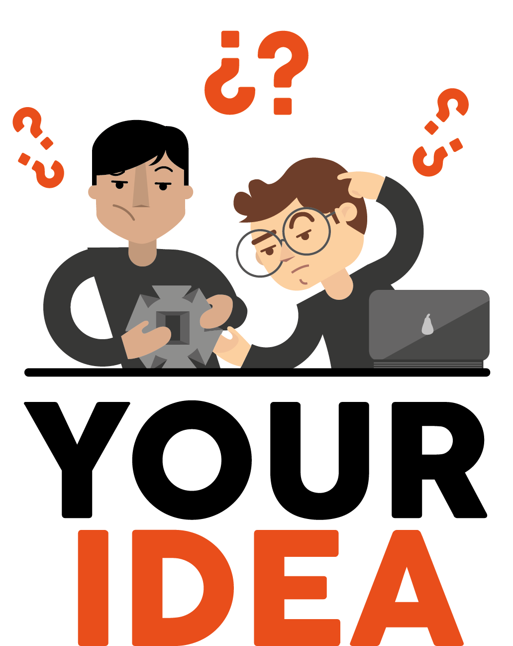 Developing your ideas have never been easy right? - Bring us the ideas you have on your desk or in your mind that remain unfinished.