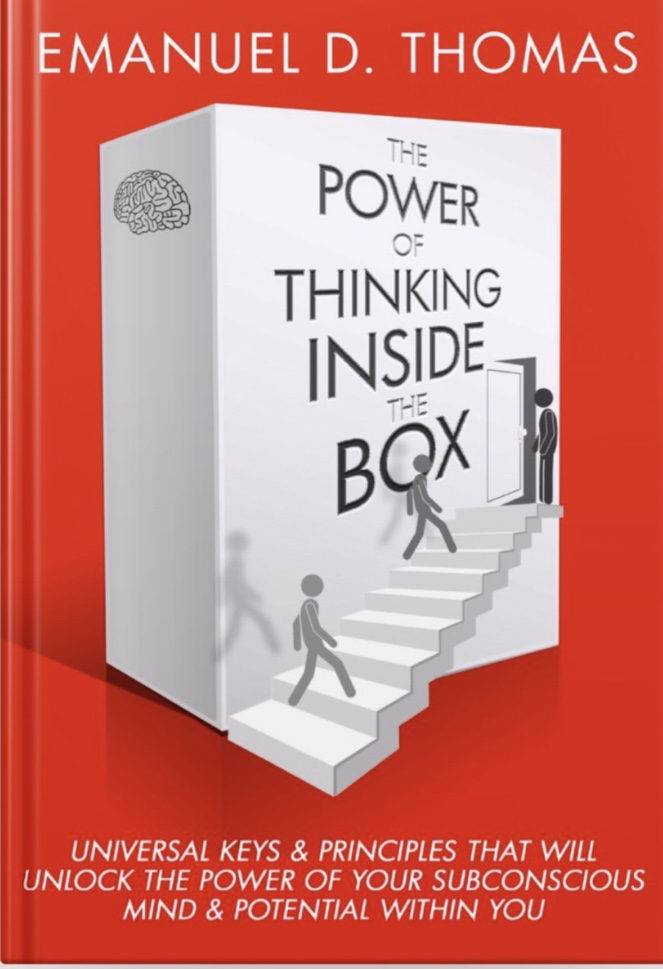 """My new book """"The Power of Thinking Inside The Box"""" is now available for purchase!    TPOTITB—Teaches and grooms the reader on how to consciously train their subconscious mind, through conscious practice and disciplined belief in ones' self. In efforts to effectively utilize the practical/applicable life principles and universal keys that the wealthiest and most influential people on earth used to create what society would consider to be """"success""""."""