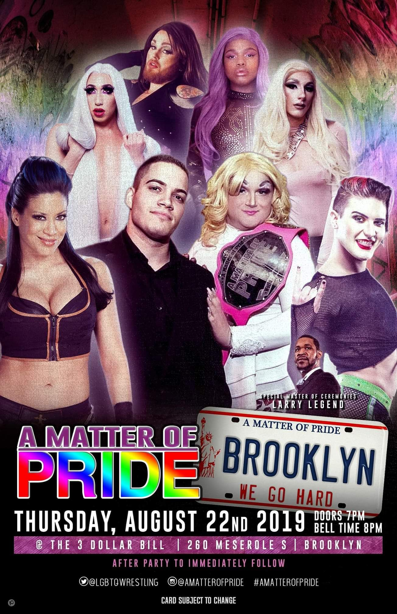 Witness a Pro Wrestling experience like no else.. A Matter of Pride! Envisioned by 14 year pro wrestling veteran and New York City Drag Queen The Boy Diva Rick Cataldo, A Matter of Pride gives an alternative way to enjoy sports entertainment... It's like Rupaul's Drag Race meets WWE Wrestlemania and you can catch the live shows at 3 Dollar Bill in Bushwick. Brooklyn New York! presented by NYWC     A Matter of Pride presents #BrooklynWeGoHard live from 3 Dollar Bill 260 Meserole St, Brooklyn, NY 11206 ________________________________     Featuring former WWE Superstar Melina! The Punk Rock Kween Jamie Senegal! The Boy Diva Rick Cataldo Drag Queens Wrestling Sensations Ivory Tight, CoCo Mousse & Lavender Skye! Plus SO MUCH MORE! Hosted by The Master of Ceremonies Larry Legend!     Follow A Matter of Pride on Social Media  Twitter : @LGBTQwrestling  Instagram : @amatterofpride