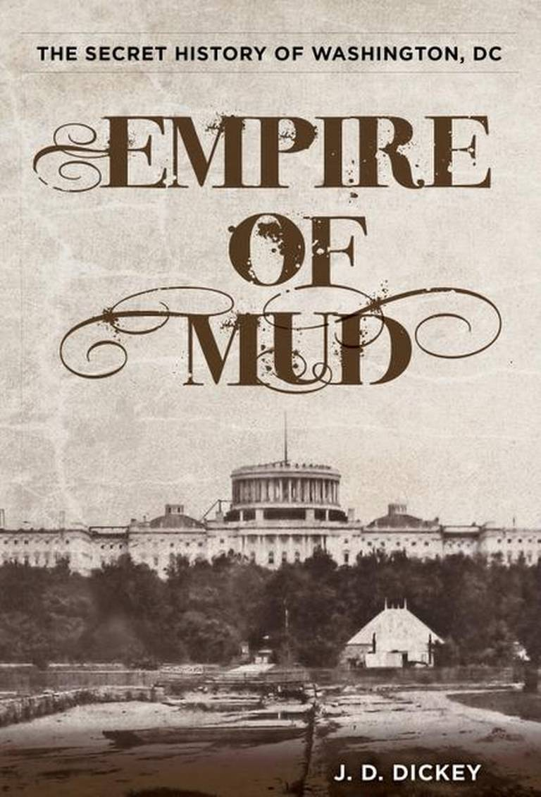 "Empire of Mud - Lyons Press, September 2014""[A] bracing and graceful read….if you can stomach how our beautiful, vexed city became a cat toy for national politicians and an ongoing rebuke of democracy, this is as good a place as any to start.""—Louis Bayard, The Washington Post"