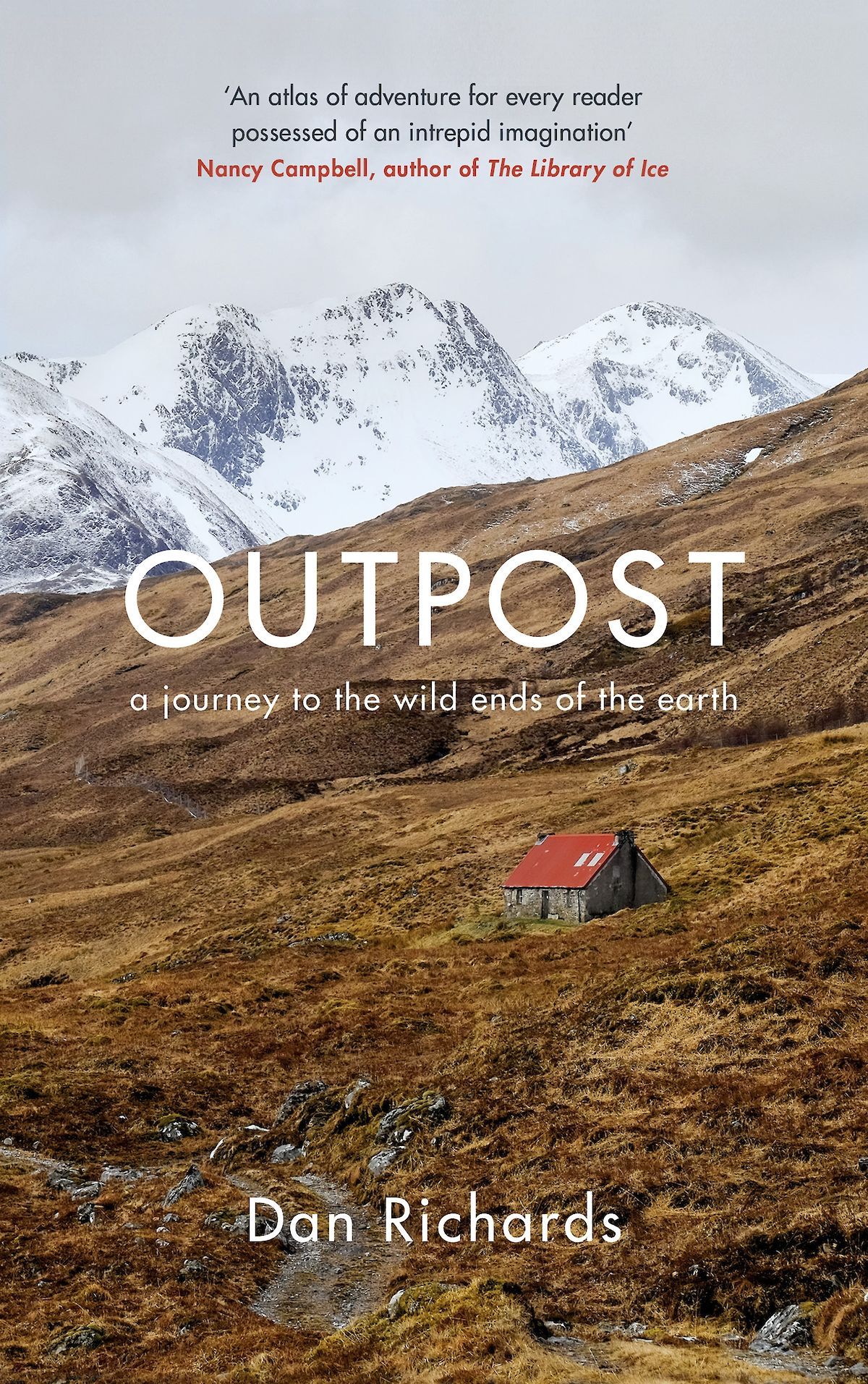 Outpost: A Journey to the Wilds Ends of the Earth, by Dan Richards . Publisher: Canongate Books Ltd, 2019.