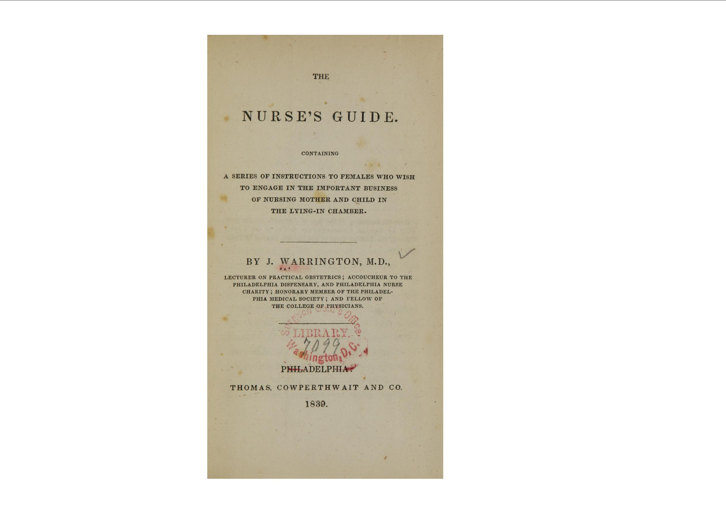 Nurse's Guide byDr. Joseph Warrington - SERIES OF INSTRUCTIONS TO FEMALES WHO WISHTO ENGAGE IN THE IMPORTANT BUSINESSOF NURSING MOTHER AND CHILD INTHE LYING-IN CHAMBER BY J. WARRINGTON, M.D.,\XLECTURER ON PRACTICAL OBSTETRICS ; ACCOUCHEUR TO THEPHILADELPHIA DISPENSARY, AND PHILADELPHIA NURSECHARITY; HONORARY MEMBER OF THE PHILADELPHIA MEDICAL SOCIETY ; AND FELLOW OF THE COLLEGE OF PHY,SICIANSPHttrADELPfflA