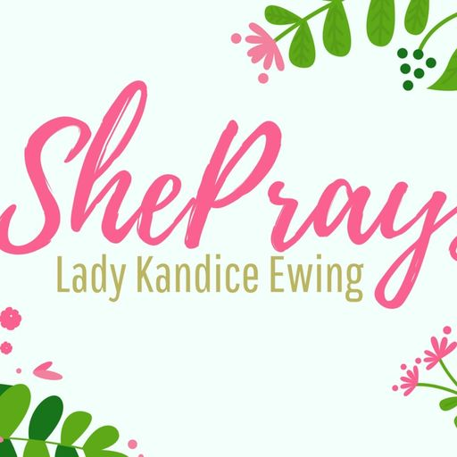 She Prays Podcast with Lady Kandice Ewing
