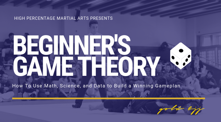 Pssst. We have an entire course on Game Theory for BJJ out now on Gold Online. Click the image or remember goldbjj.com/highpercentage