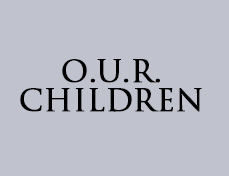 Learn about O.U.R. Children  →