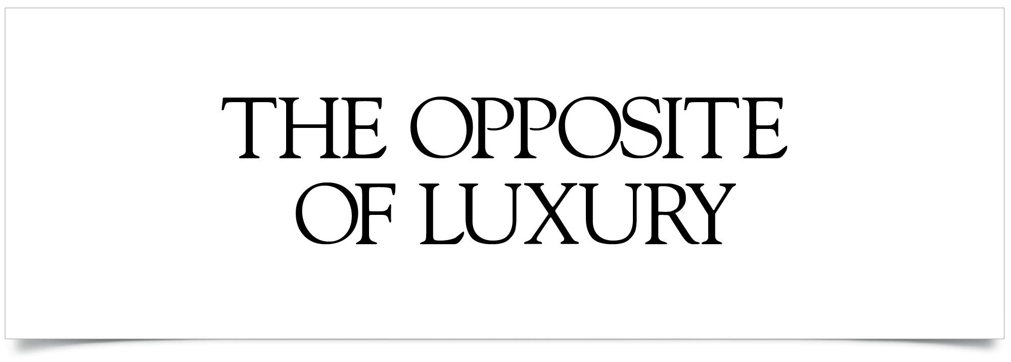The Opposite of Luxury-05.jpg