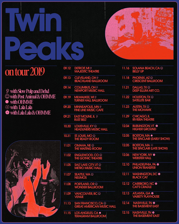 Supporting Twin Peaks:   Wed-Dec-04 - Burlington, VT - Higher Ground  Thu-Dec-05 - Boston, MA - The Sinclair - Late  Fri-Dec-06 - New York, NY - Webster Hall  Tue-Dec-10 - Philadelphia, PA - Union Transfer  Wed-Dec-11 - Washington, DC - Black Cat  Thu-Dec-12 - Raleigh, NC - Cat's Cradle  Fri-Dec-13 - Atlanta, GA - Variety Playhouse  Sat-Dec-14 - Nashville, TN - Basement East  Sun-Dec-15 - Nashville, TN - Basement East
