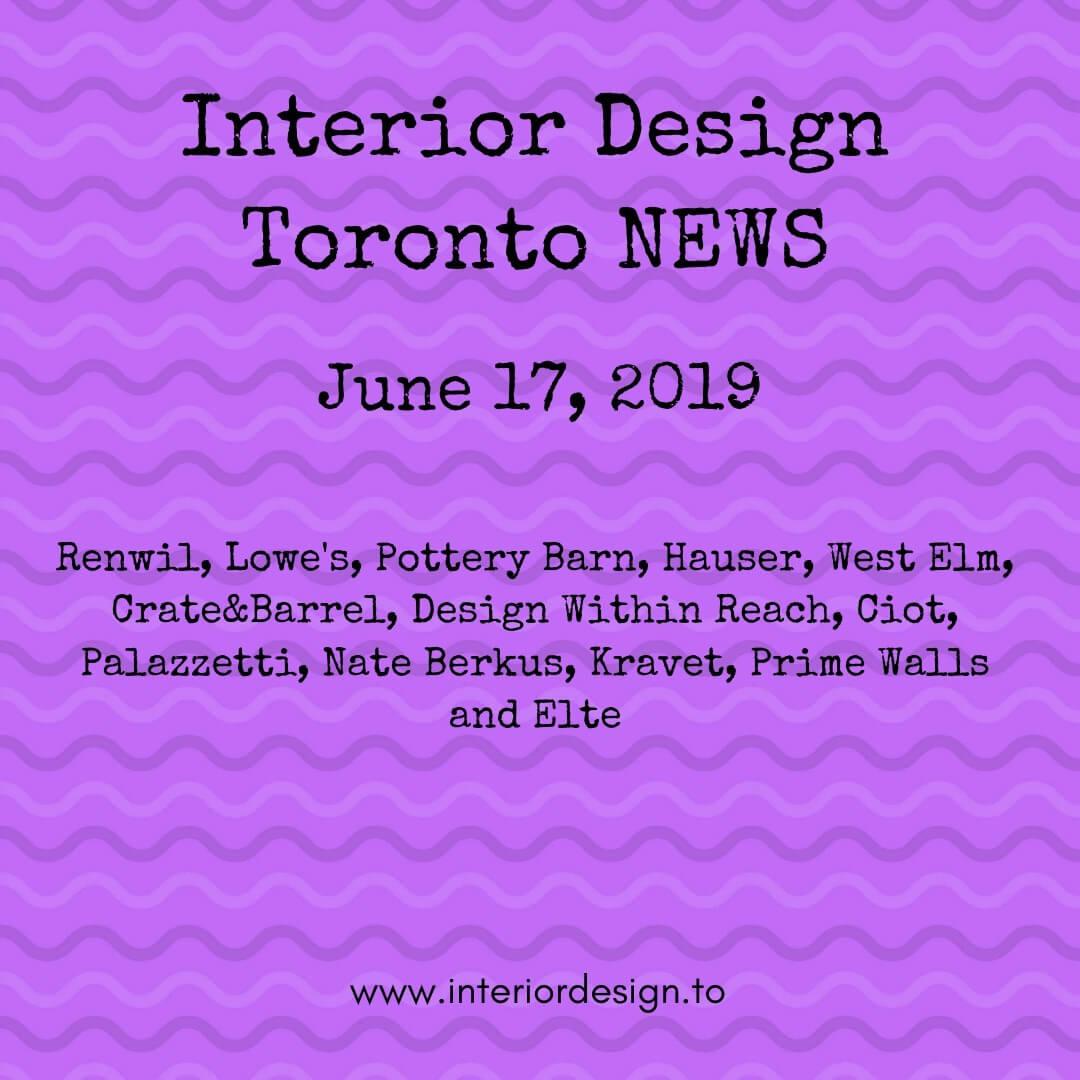interior design toronto news - june 17 - Renwil, Lowe's, Pottery Barn, Hauser, West Elm, Crate&Barrel, Design Within Reach, Ciot, Palazzetti, Nate Berkus, Kravet, Prime Walls and Elte