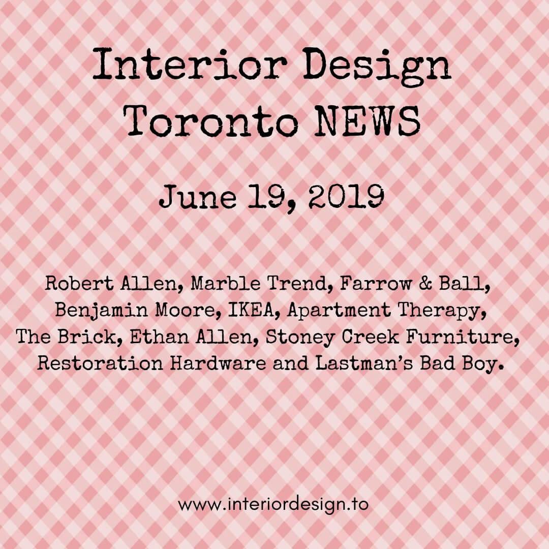 interior design toronto news - june 19 - Robert Allen, Marble Trend, Farrow & Ball,  Benjamin Moore, IKEA, Apartment Therapy, The Brick, Ethan Allen, Stoney Creek Furniture,  Restoration Hardware, Lastman's Bad Boy.