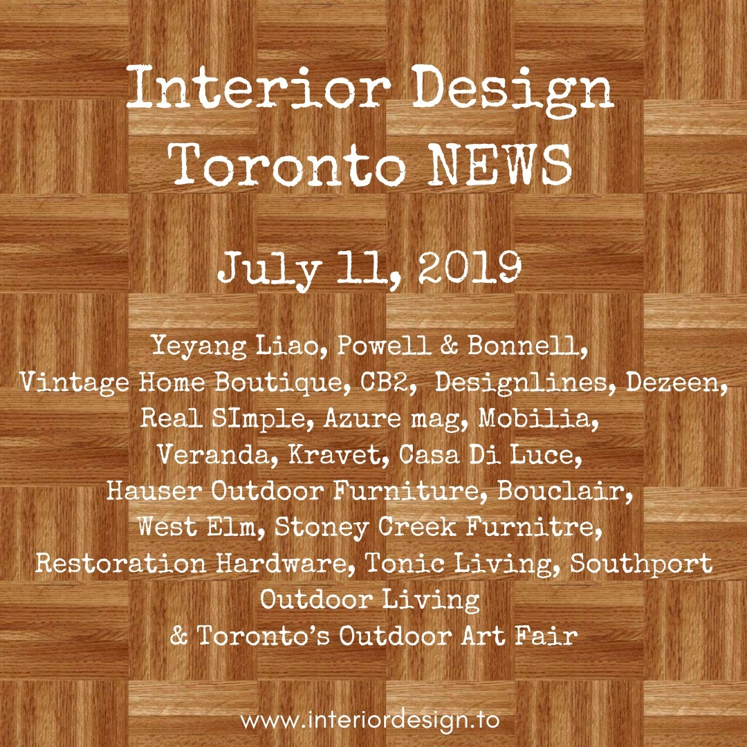 Toronto interior design & home decor news - july 11 - Yeyang Liao, Powell & Bonnell, Vintage Home Boutique and CB2.  We've got design tips from Designlines, Dezeen, Real SImple, Azure mag, Mobilia & Veranda.  There are a bunch of sales happening at Kravet, Casa Di Luce, Hauser Outdoor Furniture, Bouclair, West Elm, Stoney Creek Furnitre, Restoration Hardware, Tonic Living & Southport Outdoor Living, Toronto's Outdoor Art Fair