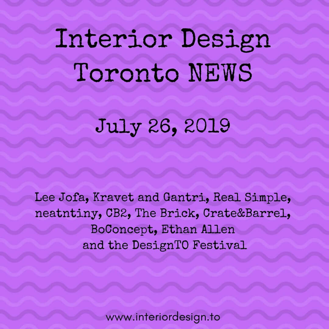 Lee Jofa, Kravet and Gantri, Real Simple,  neatntiny, CB2, The Brick, Crate&Barrel,  BoConcept, Ethan Allen  and the DesignTO Festival
