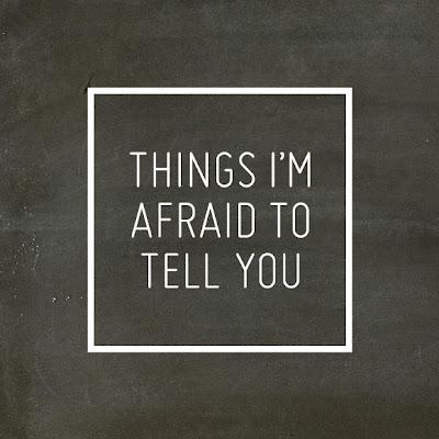 afraidtotellyou.jpg