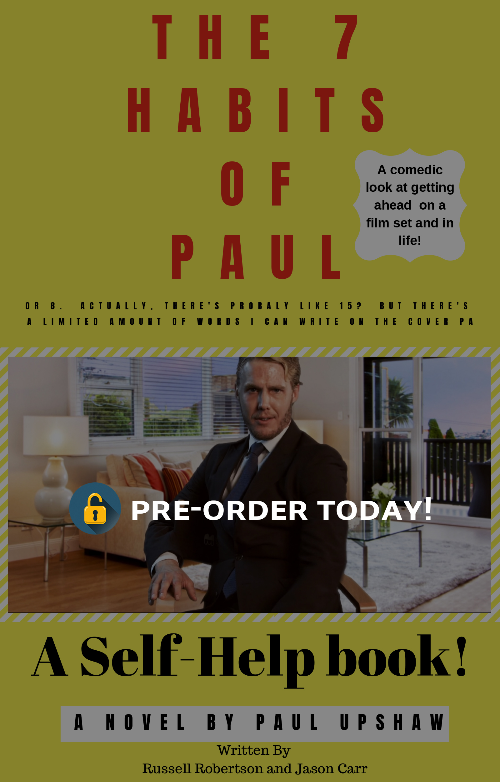 7 Habits Of Paul - In this gem of a book, based on going up the ladder in Paul's life on set, Paul gives us clear and precise advice on everyday choices that will help us get ahead in life and on set.Like, How I got to set 5 hours early and then slept in the wardrobe trailer without getting caught.Some sample chapters include:Chapter 7 How to make something positive out of having coffee thrown in your face. And then get more coffee.Chapter 10 What to do if you accidentally get fired. And how to create a completely new identity from the wardrobe and make up trailer.Chapter 3 When the Assistant Director has a drug problem and you move him in his sleep to a rehab center and what to do when he wakes up before you get there.Chapter 12 What to do when your hair falls out and how finding hair from children's barber's shops might not be the best route.