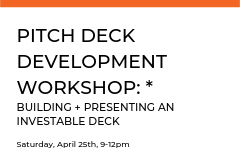 In this Workshop, participants will have the chance to learn the tools needed to build an effective pitch deck and put those tools to use by building a pitch deck of their own. To prepare for the Pitch Night Workshop, participants will have the opportunity to pitch their stories to the class, and panel of advisors, for feedback.