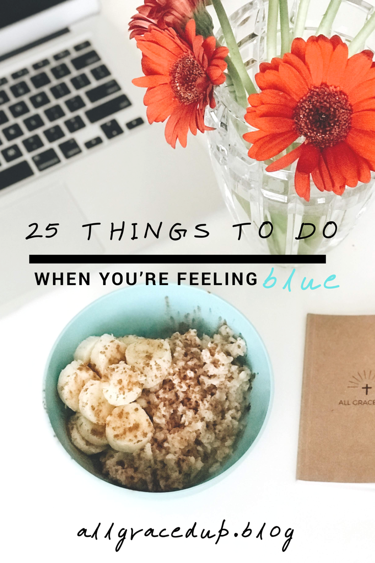 THINGS TO DO IF YOU'RE FEELING BLUE BY ALL GRACED UP BLOG.PNG