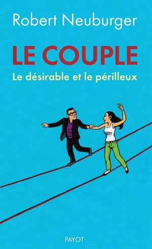 - Le couple : Le désirable et le périlleuxRobert Neuburger