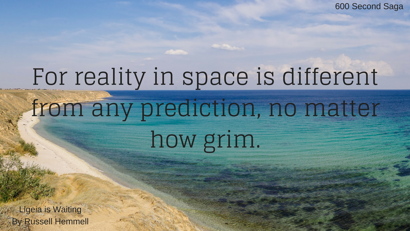 For reality in space is different from any prediction, no matter how grim.