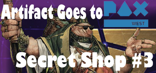 Artifact Goes to PAX - All sorts of saucy PAX related content with Cymen and Anger.Podcast - The Secret Shop - September 5, 2018